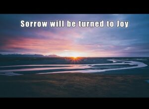 Sorrow Turned To Joy