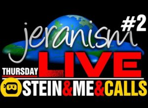 jeranism Thursday LIVE #2 Preshow – Stein & Me & Your Phone Calls Again!
