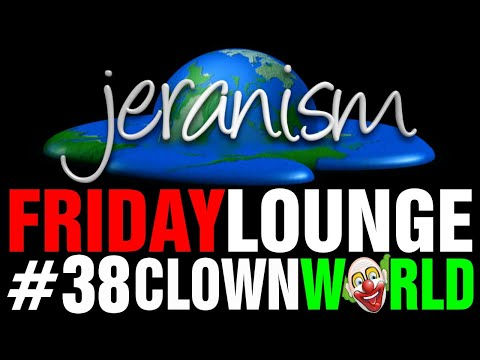 jeranism Friday Lounge #38 – Clown World – August 7, 2020