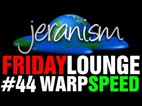 jeranism Friday Lounge #44 – Warp Speed – September 18, 2020