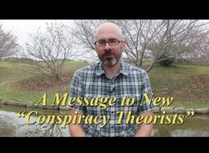 "A Message to New ""Conspiracy Theorists"""