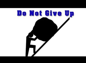 Do Not Give Up. Hang in there!