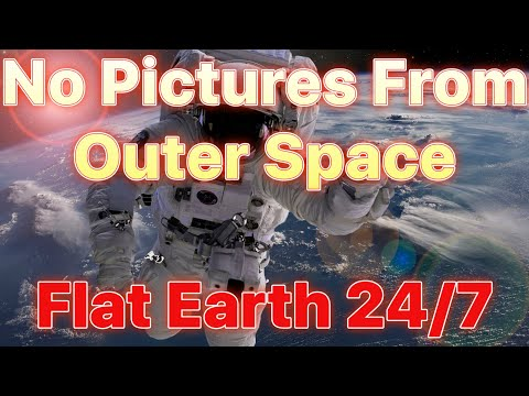 No Pictures From Outer Space Flat Earth 24/7