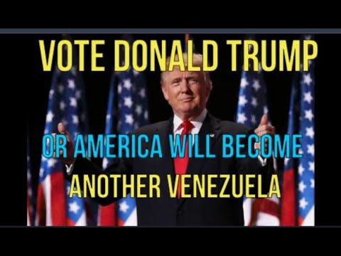 VOTE FOR DONALD TRUMP OR AMERICA WILL BECOME ANOTHER VENEZUELA GUARANTEED – your vote counts!