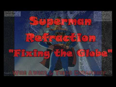 Superman Refraction Fixing the Globe Original Footage Wide Awake & Taboo Conspiracy