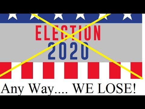 Any Way You Look At This You Lose – Election 2020