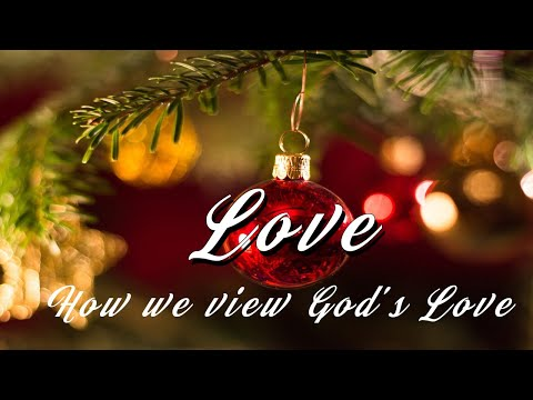 Love. How we view God's Love.