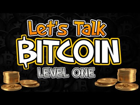 Let's Talk Bitcoin!  Level One – Foundational Discussion