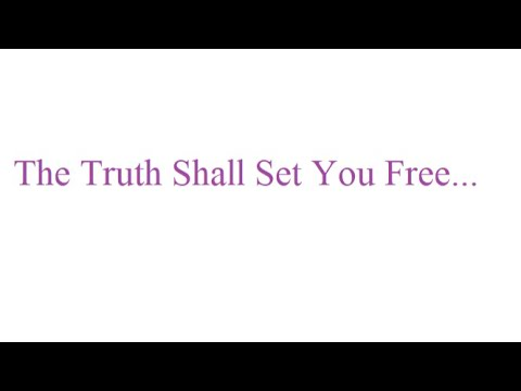 Truth sets you free!
