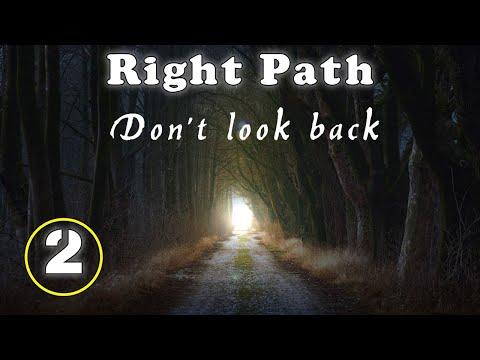 Right Path. Don't look back.