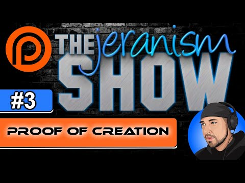 The jeranism Show #3 – Proof of Creation – 4/16/21