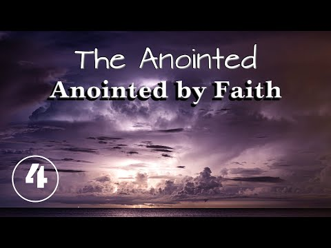 The Anointed. Anointed by faith