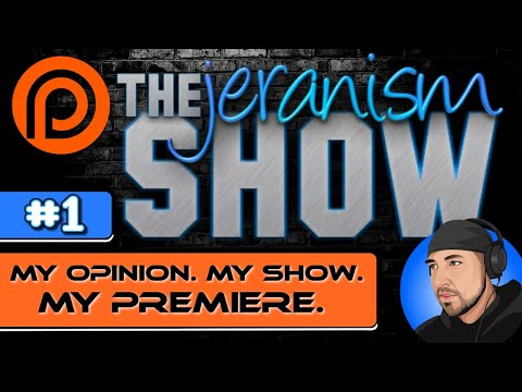 The jeranism Show! #1 – My Opinion. My Show. My Premiere. LIVE