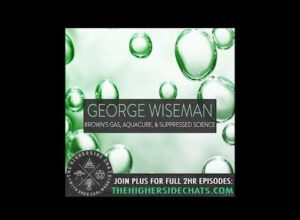 George Wiseman | Brown's Gas, AquaCure, & Suppressed Science