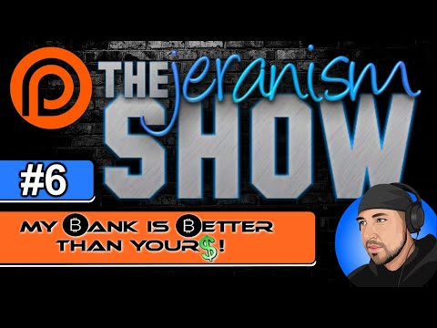 The jeranism Show #6 – My ₿ank is ₿etter than Your$ – 5/7/21