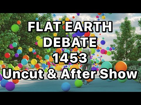 Flat Earth Debate 1453 Uncut & After Show The Gas Without Space & Time