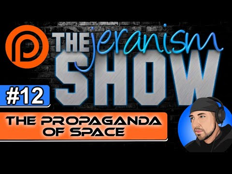 The jeranism Show #12 – The Propaganda of Space – 7/16/21