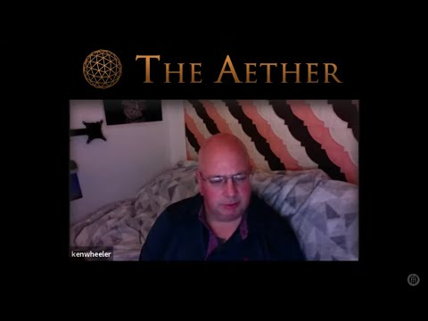 The AETHER Exists, with KEN WHEELER Podcast 5