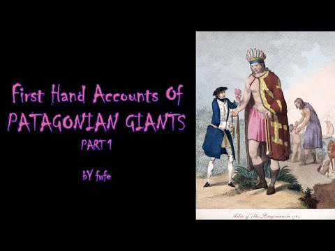 First Hand Accounts Of Patagonian Giants (Pt 1)