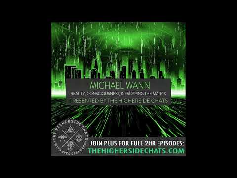 Michael Wann   Reality, Consciousness, & Escaping The Matrix