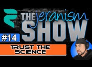 The jeranism Show #14 – Trust The Science – 7/30/2021