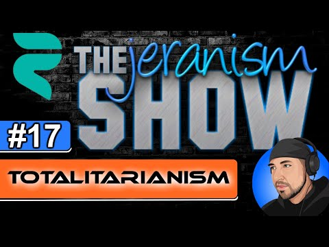 The jeranism Show #17 – Totalitarianism – 8/20/2021