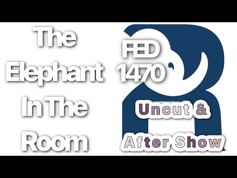 FED 1470 Uncut & After Show The Elephant In The Room