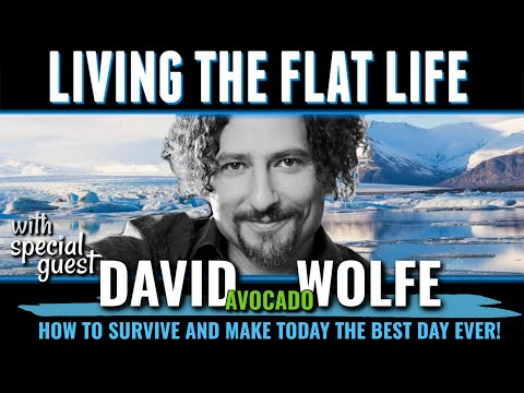 Living The Flat Life w/ David Avocado Wolfe – How to survive what's coming!