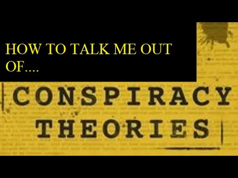 How to talk me OUT of Believing CONSPIRACY Theories