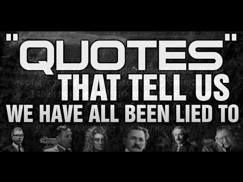 """[CLIP] """"QUOTES"""" That Tell Us We Have All Been Lied To"""