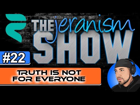 The jeranism Show #22 – Truth Is Not For Everyone! – 9/24/2021