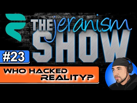 The jeranism Show #23 – Who Hacked Reality? – 10/1/21