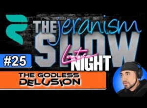 The jeranism 'Late Night' Show #25 – The Godless Delusion + AMA from in the trees!