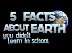 5 Facts About The Earth They DON'T Teach You In School [ARCHIVE]