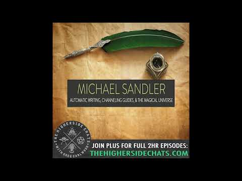Michael Sandler   Automatic Writing, Channeling Guides, & The Magical Universe